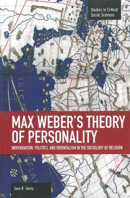 Max Weber's Theory Of Personality: Individuation, Politics And Orientalism In The Sociology Of Religion: Studies in Critical Social Sciences, Volume 56 - Studies in Critical Social Sciences (Paperback)