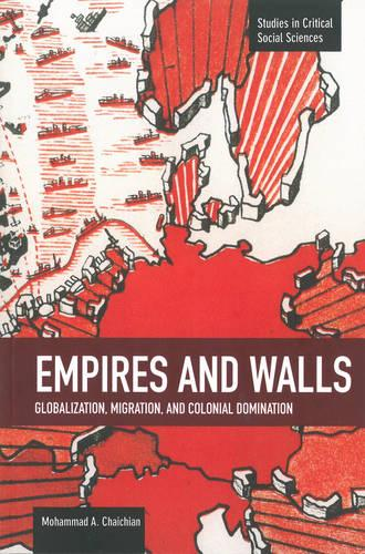 Empires And Walls: Globalization, Migration, And Colonial Domination: Studies in Critical Social Sciences, Volume 62 - Studies in Critical Social Sciences (Paperback)