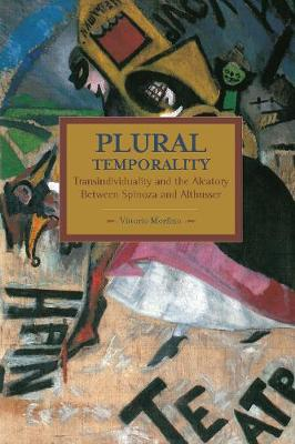 Plural Temporality: Transindividuality And The Aleatory Between Spinoza And Althusser: Historical Materialism, Volume 69 - Historical Materialism (Paperback)