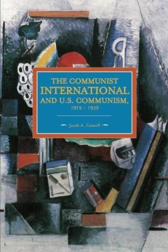 Communist International And U.s. Communism, 1919-1929: Historical Materialism, Volume 82 - Historical Materialism (Paperback)