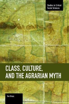 Class, Culture, And The Agrarian Myth: Studies in Critical Social Sciences, Volume 64 - Studies in Critical Social Sciences (Paperback)