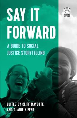 Say it Forward: A Guide to Social Justice Storytelling - Voice of Witness (Hardback)