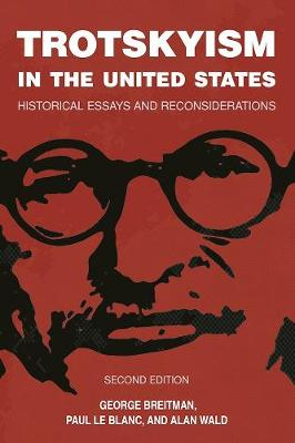 Trotskyism In The United States: Historical Essays and Reconsiderations (Paperback)