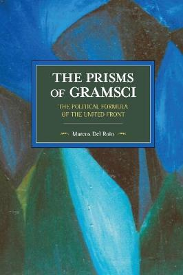 The Prisms Of Gramsci: The Political Formula Of The United Front: Historical Materialism Volume 103 - Historical Materialism (Paperback)