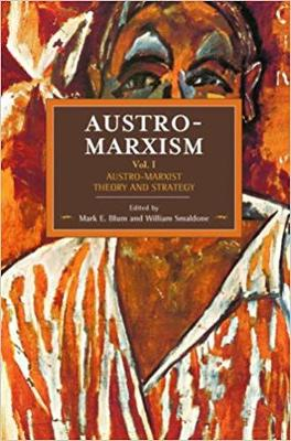 Austro-marxism: Austro-marxist Theory And Strategy Volume 1: Historical Materialism Volume 109 - Historical Materialism (Paperback)