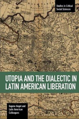 Utopia And The Dialectic In Latin America Liberation: Studies in Critical Social Science Volume 78 - Studies in Critical Social Sciences (Paperback)