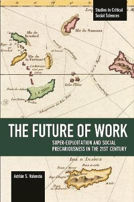 The Future Of Work: Super-exploitation And Social Precariousness In The 21st Century: Studies in Critical Social Science Volume 81 - Studies in Critical Social Sciences (Paperback)