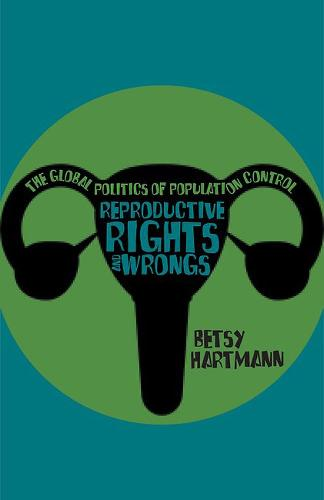 Reproductive Rights And Wrongs: The Global Politics of Population Control (Paperback)