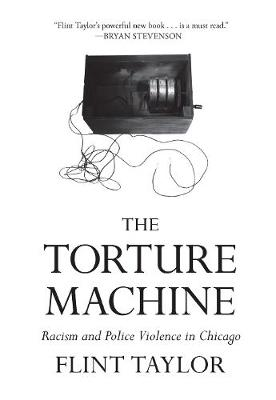 The Torture Machine: Racism and Police Violence in Chicago (Hardback)