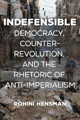 Indefensible: Democracy, Counter-Revolution, and the Rhetoric of Anti-Imperialism (Paperback)