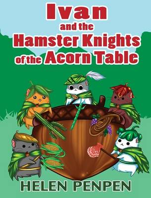 Ivan and the Hamster Knights of the Acorn Table (Hardback)