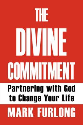 The Divine Commitment, Partnering with God to Change Your Life (Paperback)