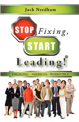 Stop Fixing, Start Leading! Engaging America's Workforce (Paperback)