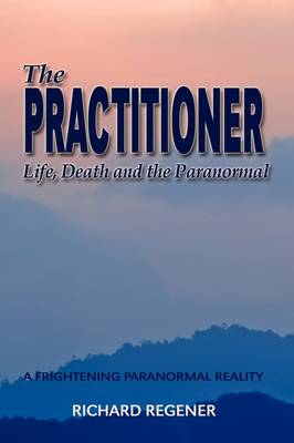 The Practitioner, Life, Death and the Paranormal (Hardback)