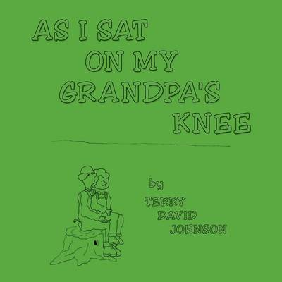 As I Sat on My Grandpa's Knee (Paperback)