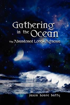 Gathering in the Ocean Abandoned Lore of Agnosia (Hardback)