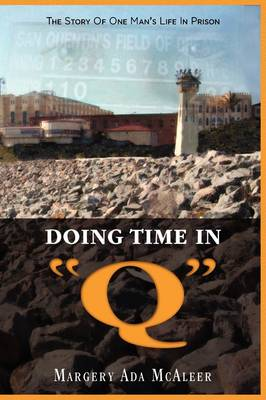 Doing Time in Q the Story of One Man's Life in Prison (Hardback)