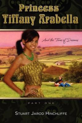 Princess Tiffany Arabella and the Time of Dreams (Hardback)