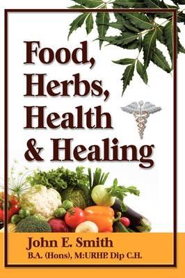 Foods, Herbs, Health and Healing (Hardback)
