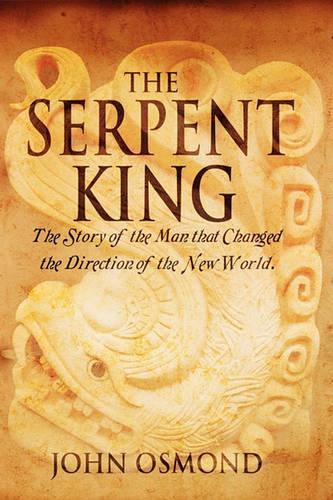 The Serpent King the Story of a Man Who Changed the Direction of the New World (Paperback)