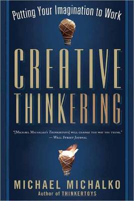 Creative Thinkering: Putting Your Imagination to Work (Paperback)