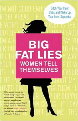 Big Fat Lies Women Tell Themselves: Ditch Your Inner Critic and Wake Up Your Inner Superstar (Paperback)