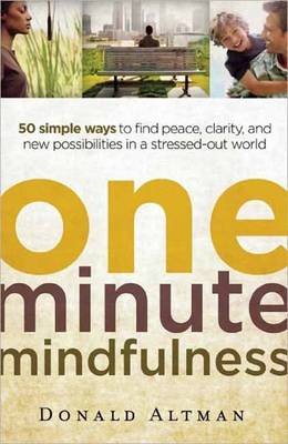 One-minute Mindfulness: 50 Simple Ways to Find Peace, Clarity, and New Possibilities in a Stressed-out World (Paperback)