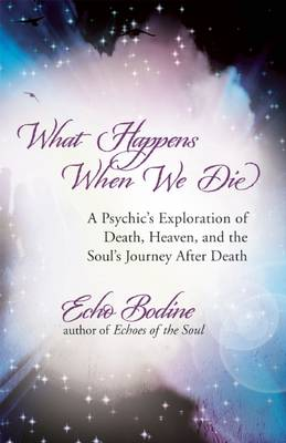 What Happens When We Die?: A Psychic's Exploration of Death, the Afterlife, and the Soul's Journey After Death (Paperback)