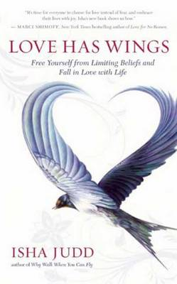 Love Has Wings: Free Yourself from Limiting Beliefs and Fall in Love with Life (Paperback)