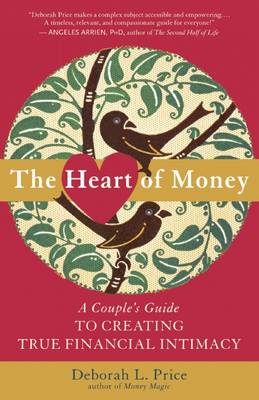 The Heart of Money: A Couple's Guide to Creating True Financial Intimacy (Paperback)