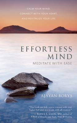 Effortless Mind: Meditate with Ease - Calm Your Mind, Connect with Your Heart, and Revitalize Your Life (Paperback)