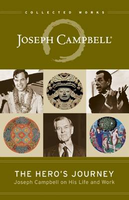 The Hero's Journey: Joseph Campbell on His Life and Work - Collected Works of Joseph Campbell (Paperback)