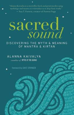 Sacred Sound: Discovering the Myth and Meaning of Mantra and Kirtan (Paperback)