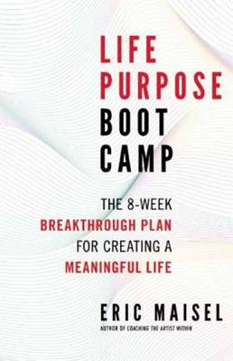 Life Purpose Boot Camp: The 8-Week Breakthrough Plan for Creating a Meaningful Life (Paperback)