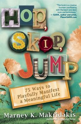 Hop Skip Jump: 75 Ways to Playfully Manifest a Meaningful Life (Paperback)
