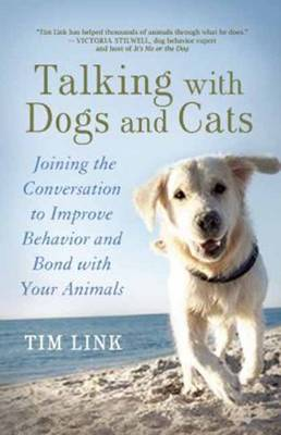 Talking with Dogs and Cats: Joining the Conversation to Improve Behavior and Bond with Your Animals (Paperback)
