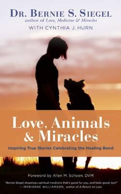 Love, Animals, and Miracles: Inspiring True Stories Celebrating the Healing Bond (Hardback)