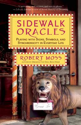 Sidewalk Oracles: Playing with Signs, Symbols, and Synchronicity in Everyday Life (Paperback)