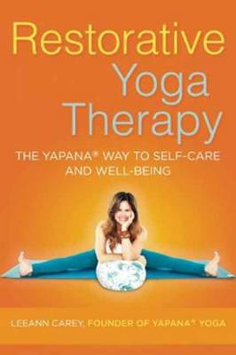 Restorative Yoga Therapy: The Yapana Way to Self-Care and Well-Being (Paperback)