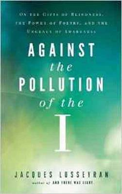 Against the Pollution of the I: On the Gifts of Blindness, the Power of Poetry and the Urgency of Awareness (Paperback)