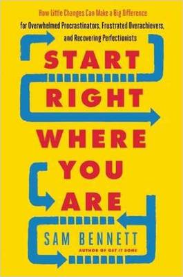 Start Right Where You are: How Little Changes Can Make a Big Difference for Overwhelmed Procrastinators, Frustrated Overachievers, and Recovering Perfectionists (Paperback)