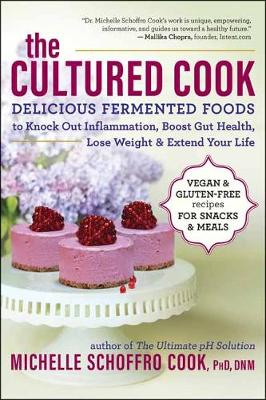 The Cultured Cook: Delicious Fermented Foods with Probiotics to Knock Out Inflammation, Boost Gut Health, Lose Weight & Extend Your Life (Paperback)