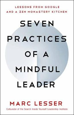 Seven Practices of a Mindful Leader: Lessons from Google and a Zen Monastery Kitchen (Paperback)
