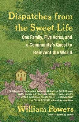 Dispatches from the Sweet Life: One Family, Five Acres, and a New Movement To Change the World (Paperback)
