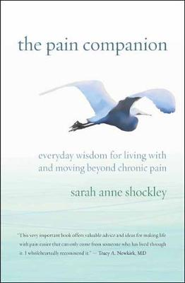 The Pain Companion: Everyday Wisdom for Living with and Moving Beyond Chronic Pain (Paperback)
