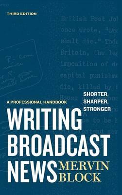 Writing Broadcast News - Shorter, Sharper, Stronger: A Professional Handbook (Hardback)