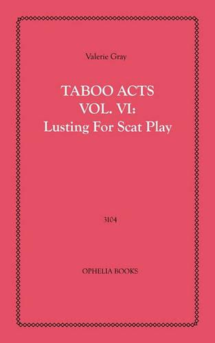 Taboo Acts Vol. VI: Lusting for Scat Play (Paperback)