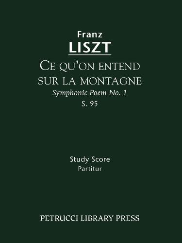 Ce Qu'on Entend Sur La Montagne (Symphonic Poem No. 1), S. 95 - Study Score (Paperback)