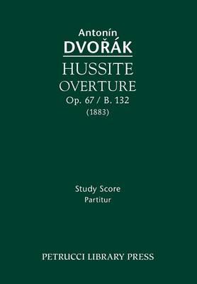 Hussite Overture, Op. 67 / B. 132: Study Score (Paperback)