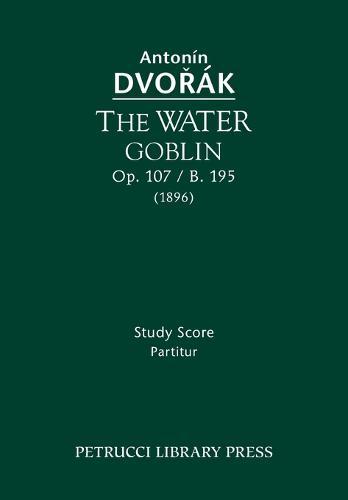 The Water Goblin, Op. 107 / B. 195: Study Score (Paperback)